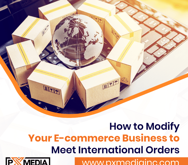 How to Modify Your E-commerce Business to Meet International Orders