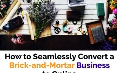 How to Seamlessly Convert a Brick-and-Mortar Business to Online